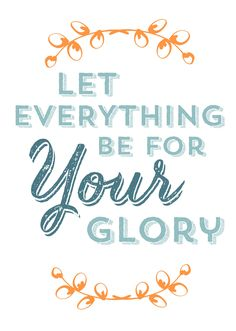 """""""let everything be for your glory"""" free printable 