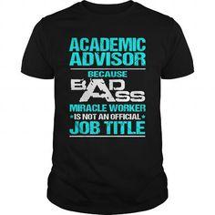 ACADEMIC ADVISOR Because BADASS Miracle Worker Isn't An Official Job Title T Shirts, Hoodies. Get it here ==► https://www.sunfrog.com/LifeStyle/ACADEMIC-ADVISOR--BADASS-NEW-102163106-Black-Guys.html?57074 $22.99