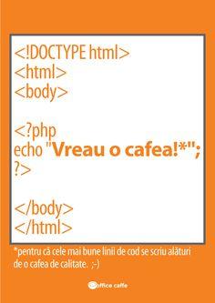 Vreau o cafea, coding, programare, html, php, afis, poster, cafea la birou, cafea, workaholic, stiu de ce, cafea la birou, experienta celei mai bune cafele, chiar la biroul tau. Copyright Office Caffe 2014.