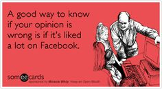 Funny Miracle Whip Ecard: A good way to know if your opinion is wrong is if it's liked a lot on Facebook.