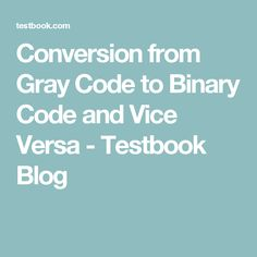 Conversion from Gray Code to Binary Code and Vice Versa - Testbook Blog