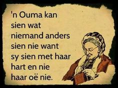 Ouma sien met haar hart Sign Quotes, Love Quotes, Inspirational Quotes, Quotations, Qoutes, Mothersday Quotes, Afrikaanse Quotes, Rhymes For Kids, True Words