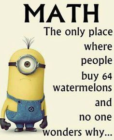 MINION MATH. This MOST POPULAR RE-PIN reminds us of Middle School and high school math -  far from elementary problems: The only place where people buy 64 watermelons and someone else lets them give them 28, and no one wonders WHY :) - #DdO:) - https://www.pinterest.com/DianaDeeOsborne/FUNKY-MOOD-LIFTERS/ - Fun TEACHING MATH pin via Laurie Stickel doubles as HUMOR photo with character from movie DESPICABLE ME.