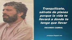 Ecards, Frases, Facundo Cabral, Good Advice, Prayers, Poems, Literatura, Tips, Life