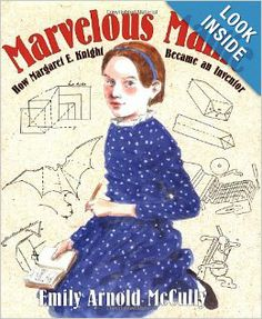 Marvelous Mattie: How Margaret E. Knight Became an Inventor: With charming pen-and-ink and watercolor illustrations, this introduction to one of the most prolific female inventors will leave readers inspired.