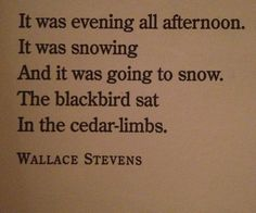 Thirteen Ways of Looking at a Blackbird by Wallace Stevens (just one of the ways)