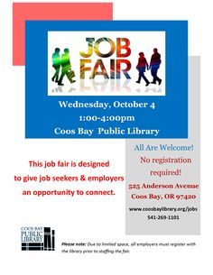 Job Fair at the Coos Bay Public Library on October 4th from 1:00 - 4:00pm. All are welcome! No registration required! This FREE job fair is an excellent opportunity for job seekers to connect with local employers. Please note: Due to limited space, all employers must register with the library prior to staffing the fair.