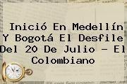http://tecnoautos.com/wp-content/uploads/imagenes/tendencias/thumbs/inicio-en-medellin-y-bogota-el-desfile-del-20-de-julio-el-colombiano.jpg desfile del 20 de julio. Inició en Medellín y Bogotá el desfile del 20 de julio - El Colombiano, Enlaces, Imágenes, Videos y Tweets - http://tecnoautos.com/actualidad/desfile-del-20-de-julio-inicio-en-medellin-y-bogota-el-desfile-del-20-de-julio-el-colombiano/