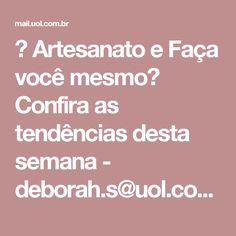 ❤ Artesanato e Faça você mesmo? Confira as tendências desta semana - deborah.s@uol.com.br - UOL Mail