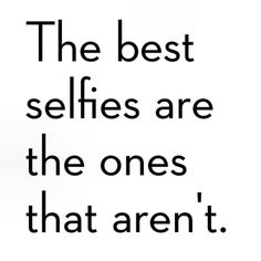 "Absolutely! I'm not against having pictures of yourself (especially with and for your family), but the proliferation of selfies on Facebook is nauseating! Such a strong indication of self-absorption and conceit. And when 30-somethings and 40-somethings post them, I just want to scream, ""Grow up, already!!!"""