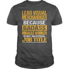 Awesome Tee For Lead Visual Merchandiser T-Shirts, Hoodies. ADD TO CART ==► https://www.sunfrog.com/LifeStyle/Awesome-Tee-For-Lead-Visual-Merchandiser-133539666-Dark-Grey-Guys.html?id=41382