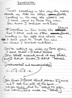 Flipping like one of my all time favorite Beatles songs. Something lyrics handwritten by George Harrison Beatles Lyrics, Les Beatles, Music Lyrics, Songs By The Beatles, George Beatles, Beatles Quotes, Nirvana Lyrics, George Harrison Something, George Harrison Quotes