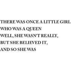 *There Was Once A Little Girl Who was A Queen, Well, She Wasn't Really, But She Believed It, And So She Was. - #Be #You #Beautiful