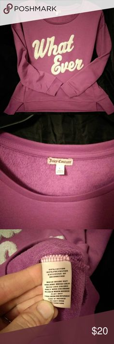 """Juicy Couture """"What Ever"""" sweatshirt Large CUTE! Super cute and comfy sweatshirt by Juicy Couture.  Women's size Large.  60% cotton,  40% polyester.  Stylish,  comfy,  and warm! I'd describe the color as maybe mauve,  but,  some may say dusty pink! Great condition! Juicy Couture Tops Sweatshirts & Hoodies"""