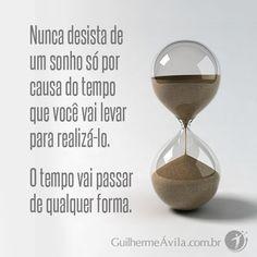 Nunca desista de um sonho por causa do tempo que você vai levar para realizá-lo. O tempo vai passar de qualquer forma