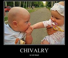 CHIVALRY - Demotivational Posters to Demotivate You - Work Harder, Not Smarter. I Smile, Make Me Smile, Cute Kids, Cute Babies, Funny Kids, Funny Babies, Very Demotivational, Chivalry, Laugh Out Loud