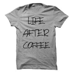 Life After Coffee - Shirt Design T Shirt, Hoodie, Sweatshirt