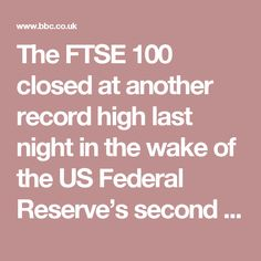 The FTSE 100 closed at another record high last night in the wake of the US Federal Reserve's second interest rate rise in three months.  Britain's benchmark index of its biggest companies set a record of 7,415.95 points, as investors also responded to the defeat of far-right populists in the Dutch election. It finished the day up 47.31 points, or 0.64 per cent, having advanced to a new intraday high of 7,444.34 during late-morning trading.