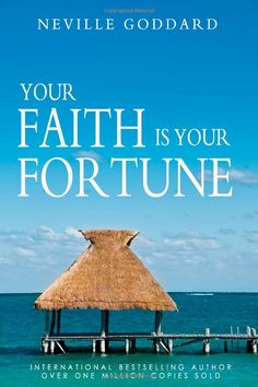 Your Faith Is Your Fortune-by Neville Goddard