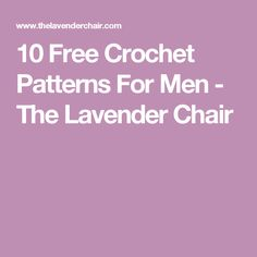 10 Free Crochet Patterns For Men - The Lavender Chair
