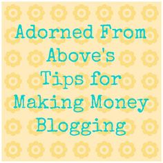 Adorned From Above: Tips for Making Money Blogging