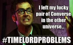 The worst problem a time lord could possibly have!  Other than those darn Daleks.