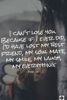 truer words have never been said, when i lost you i felt like i lost half of me, i am so empty and lonley with out you, life can change in a blnk of an eye and if i could say one thing is cherish what you have all the time because when it is gone it is unbearable!
