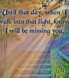 Every day, Every hour, Every minute, Every second and ALL the time in between that... I MISS YOU!!