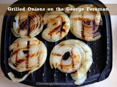Grilled Onions on the George Foreman on Shockingly Delicious Más Chicken George Foreman Grill, George Foreman Recipes, Grilled Chicken Recipes, Grilled Vegetables, Indoor Grill, Patio Grill, Pellet Grill Recipes, Summer Grilling Recipes, Bbq