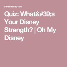 Quiz: What's Your Disney Strength?   Oh My Disney