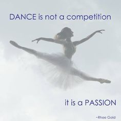 dance is not a competition. It is a passion.