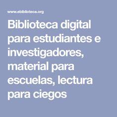Biblioteca digital para estudiantes e investigadores, material para escuelas, lectura para ciegos