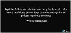 República foi imposta pelo força com um golpe de estado pelos minoria republicana que nos força com o voto obrigatório em políticos mentiroso e corrupto