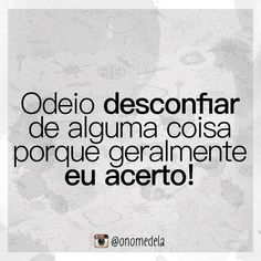 Odeio desconfiar de alguma coisa More Than Words, Some Words, Sarcasm, Sentences, Quote Of The Day, Funny Quotes, Wisdom, Positivity, Humor