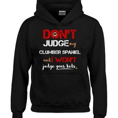 Dont Judge My CLUMBER SPANIEL  Hoodie  Available At Find A Funny Gift's Online Store:  CLICK HERE => http://ift.tt/21N3uZb <=  #FindAFunnyGift  is a Clothing Brand and your source for the Perfect Funny Gift!  www.findafunny.gift #gift #funnygift #clothing #cool #apparel #menswear #womenswear #t-shirt #fashion #funny #cute #shopping #onlineshopping #christmas #xmas Source: http://ift.tt/21N3uZb