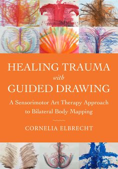 Read Now Healing Trauma with Guided Drawing: A Sensorimotor Art Therapy Approach to Bilateral Body Mapping, Author Cornelia Elbrecht Trauma Therapy, Music Therapy, Play Therapy, Art Therapy Projects, Therapy Tools, Therapy Ideas, Counseling Activities, Art Therapy Activities, Mental Health