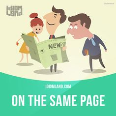 """""""Be on the same page"""" means """"to agree on something"""". Example: Before we make any decisions today, I'd like to make sure that everyone is on the same page. Get our apps for learning English: learzing.com"""