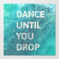 Dance until  you drop Stretched Canvas by Good Sense - $85.00 #Danceuntilyoudrop #Dance #until # #you #drop #Typography #GraphicDesign #society6 #art #prints #artprints #canvas