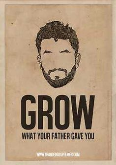 Grow what your father gave you #beard - my husband would LOVE this as a poster!
