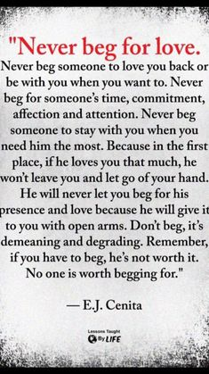 Never beg for his love or attention. If he doesn't give it freely, he's not worth it. Never beg for his love or attention. If he doesn't give it freely, he's not worth it. love quotes quotes love quotes and sayings love pic daily love quotes Wisdom Quotes, True Quotes, Great Quotes, Quotes To Live By, Motivational Quotes, Inspirational Quotes, Quotes Quotes, Drama Quotes, Quotes Girls