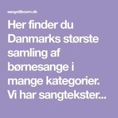 Her finder du Danmarks største samling af børnesange i mange kategorier. Vi har sangteksterne og du kan også høre mange af børnesangene her. Singing, Sange, Creative