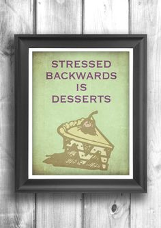 Oh wow! ... Does this mean that in order to reverse our stress one must eat desserts! It really makes sense! (Stressed backwards is desserts) ❤
