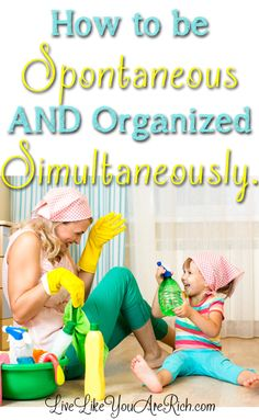 Easy and non-restrictive ways to have fun and be productive:  How to be Spontaneous AND Organized Simultaneously
