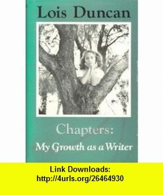 Chapters My Growth As a Writer (9780316195522) Lois Duncan , ISBN-10: 0316195529  , ISBN-13: 978-0316195522 ,  , tutorials , pdf , ebook , torrent , downloads , rapidshare , filesonic , hotfile , megaupload , fileserve