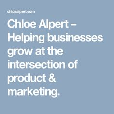 Chloe Alpert � Helping businesses grow at the intersection of product & marketing.
