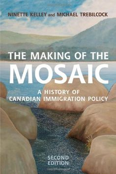 Book: Making of the Mosaic: A History of Canadian Immigration Policy