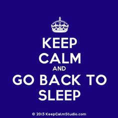 Keep calm and go back to sleep