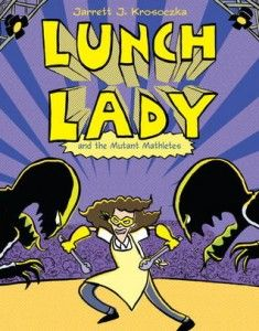 Google Image Result for http://noflyingnotights.com/wp-content/uploads/2012/05/Lunch-Lady-and-the-Mutant-Mathletes-235x300.jpg