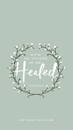 By His wounds we are healed <3