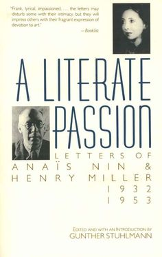 A Literate Passion: Letters of Anaïs Nin & Henry Miller, a book by Anais Nin, Henry Miller Anais Nin, Henry Miller, Writing A Love Letter, Love Letters, Intense Love, James Joyce, Love Book, So Little Time, Book Lists
